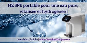 H2-SPE-portable-eau-pure-vitalisee-hydrogenee-Jean-Marc-Fraiche-VousEtesUnique.com