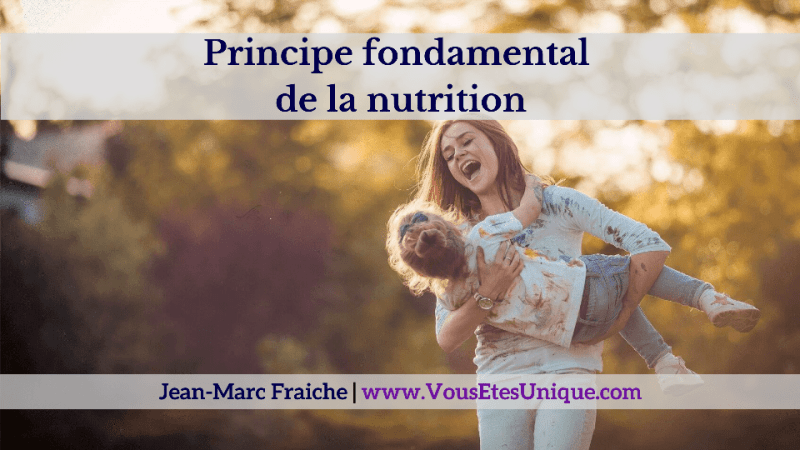 Principe-fondamental-de-la-nutrition- v2-Jean-Marc-Fraiche-VousEtesUnique.com