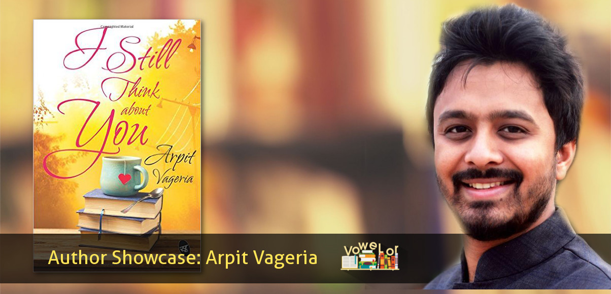 Arpit Vageria talks about I Still think about You : Author Showcase