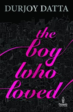 The Boy Who Loved by Durjoy Datta Book Review, Buy Online
