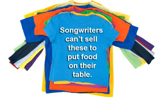 Songwriters don't tour or sell t-shirts for a living.