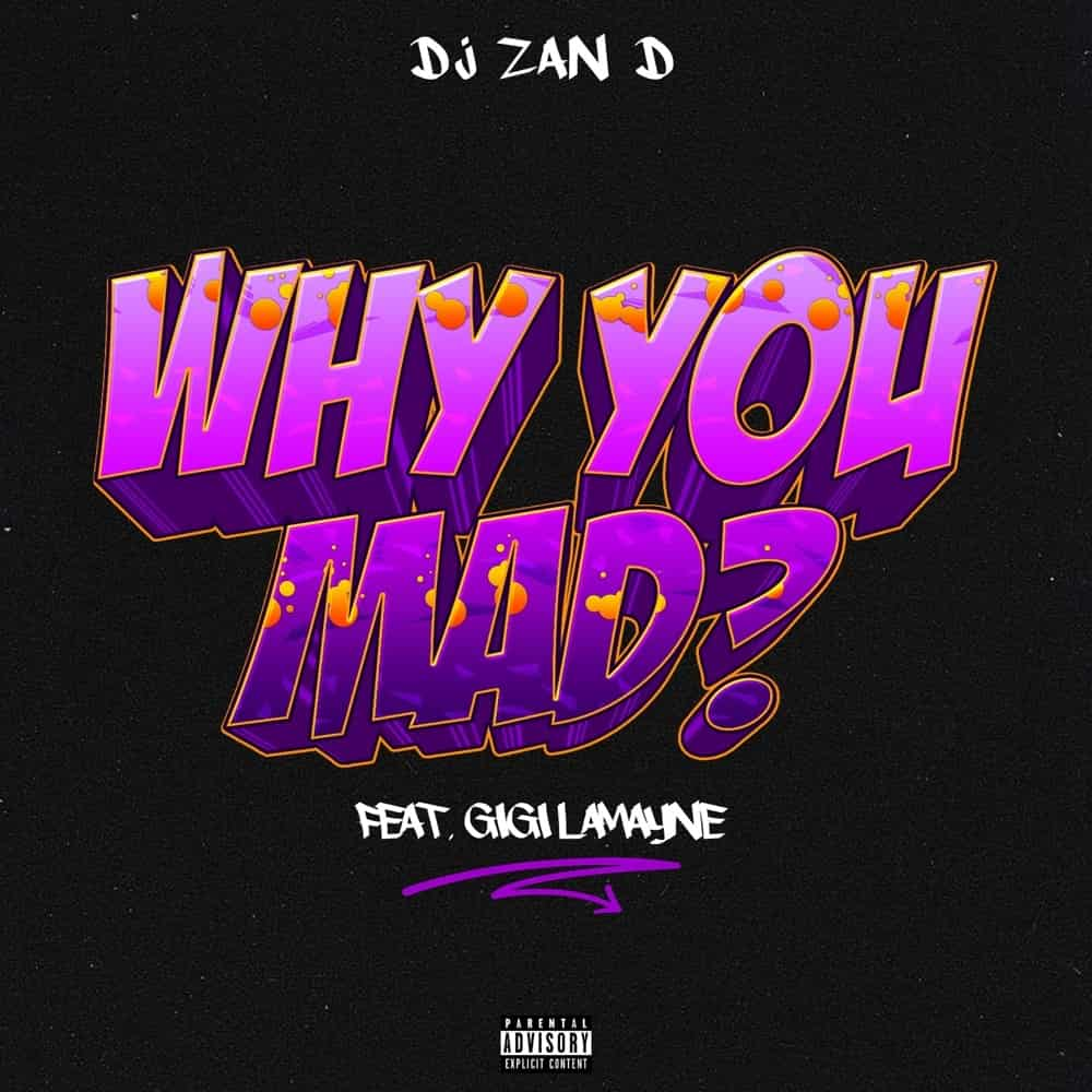 DJ Zan D Why You Mad ft. Gigi Lamayne