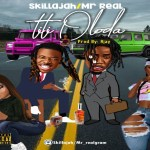 Mr Real X Skillajah – Titi Oloda