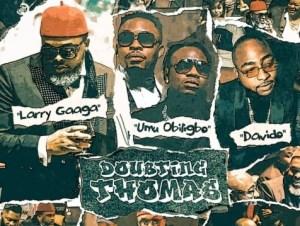 Larry Gaaga Doubting Thomas ft Davido Umu Obiligbo