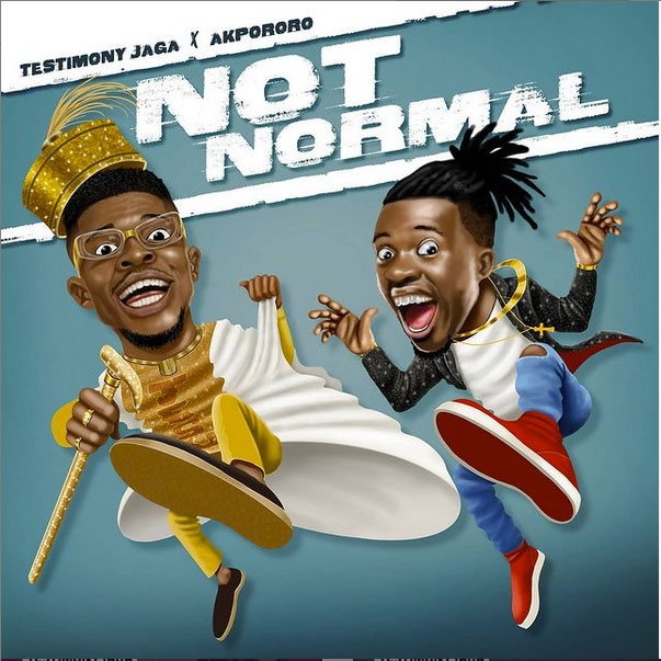Testimony Jaga – Not Normal ft. Akpororo Artwork