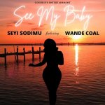 Seyi Sodimu Ft. Wande Coal – See My Baby 1