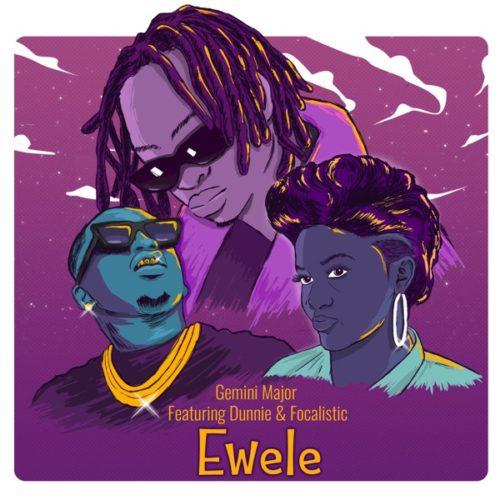 Gemini Major ft Dunnie Focalistic – Ewele 1