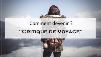 comment devenir critique de voyage