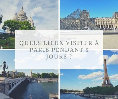 Quels lieux visiter à Paris pendant 2 jours ?