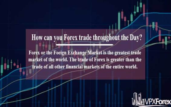 How can you Forex trade throughout the Day?