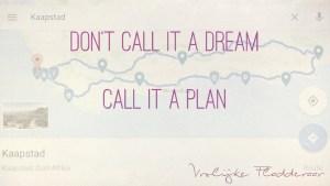 """Spreuk """"Don't call it a dream. Call it a plan"""" met routekaart van een reis door zuid-afrika op de achtergrond."""