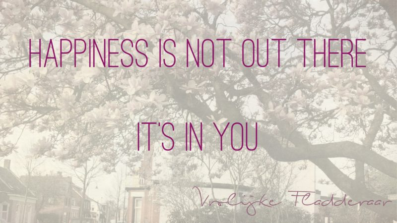 Afbeeldingsresultaat voor happiness is not out there it is in you