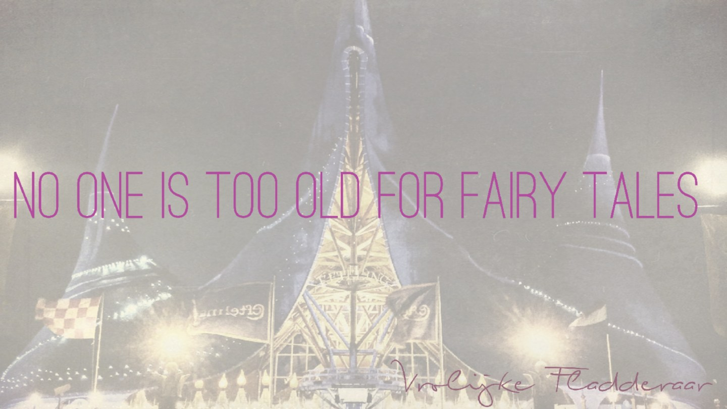 "Weer een week…#8: ""No one is too old for fairy tales"""
