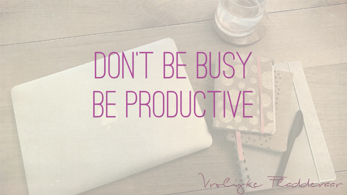 Quote: Don't be busy. Be Productive.