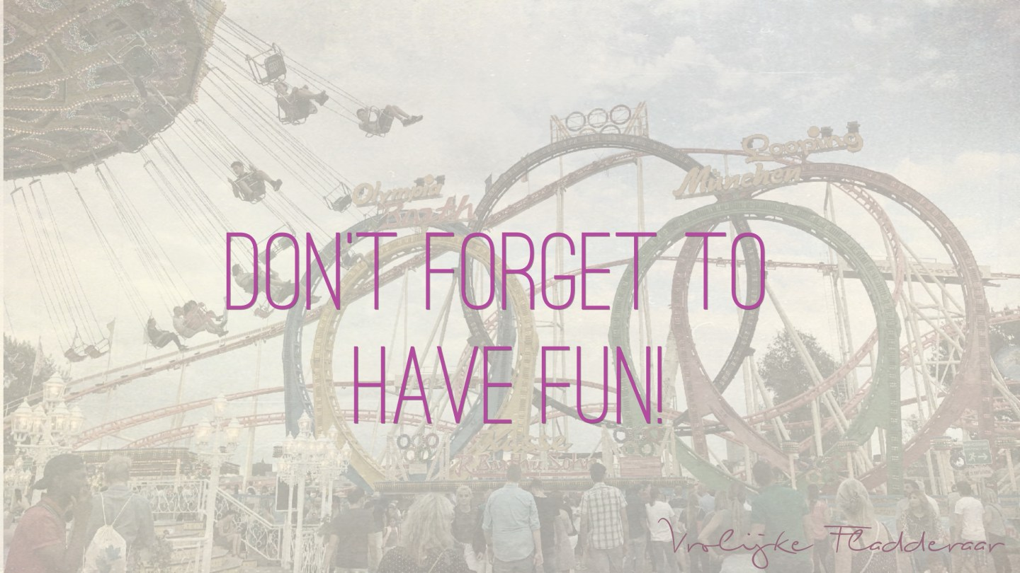 """Weer een week… #17: """"Don't forget to have fun!"""""""
