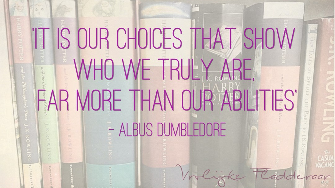 """Weer een week… #24: """"It is our choices that show who we truly are, far more than our abilities"""""""