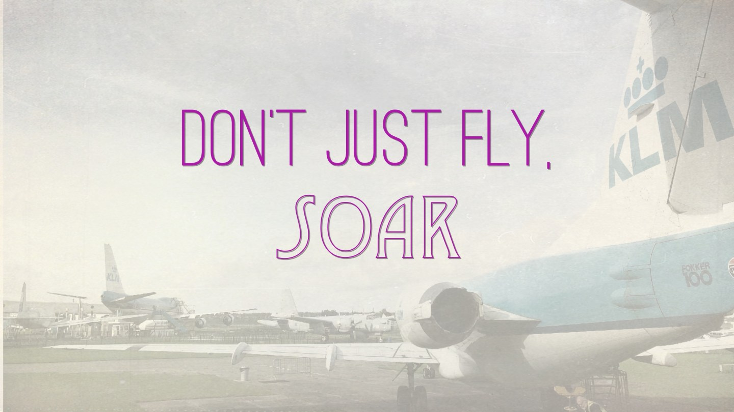 "Weer een week… #27: ""Don't just fly. Soar."""
