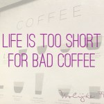 """Quote """"Life is too short for bad coffee"""""""