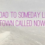 """Quote """"The road to someday leads to a town called nowhere"""""""