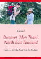 Discover Udon Thani, North East Thailand