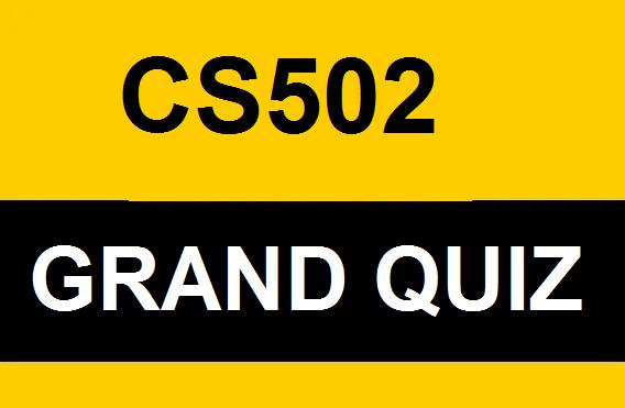 CS502 GRAND QUIZ