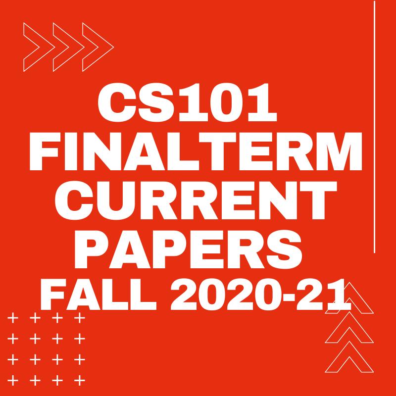 CS101 FinalTerm Current Paper Fall 2020-21