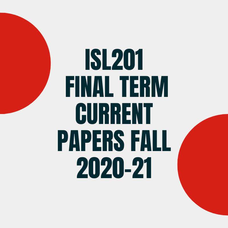 ISL201 Final term Current Papers Fall 2020-21