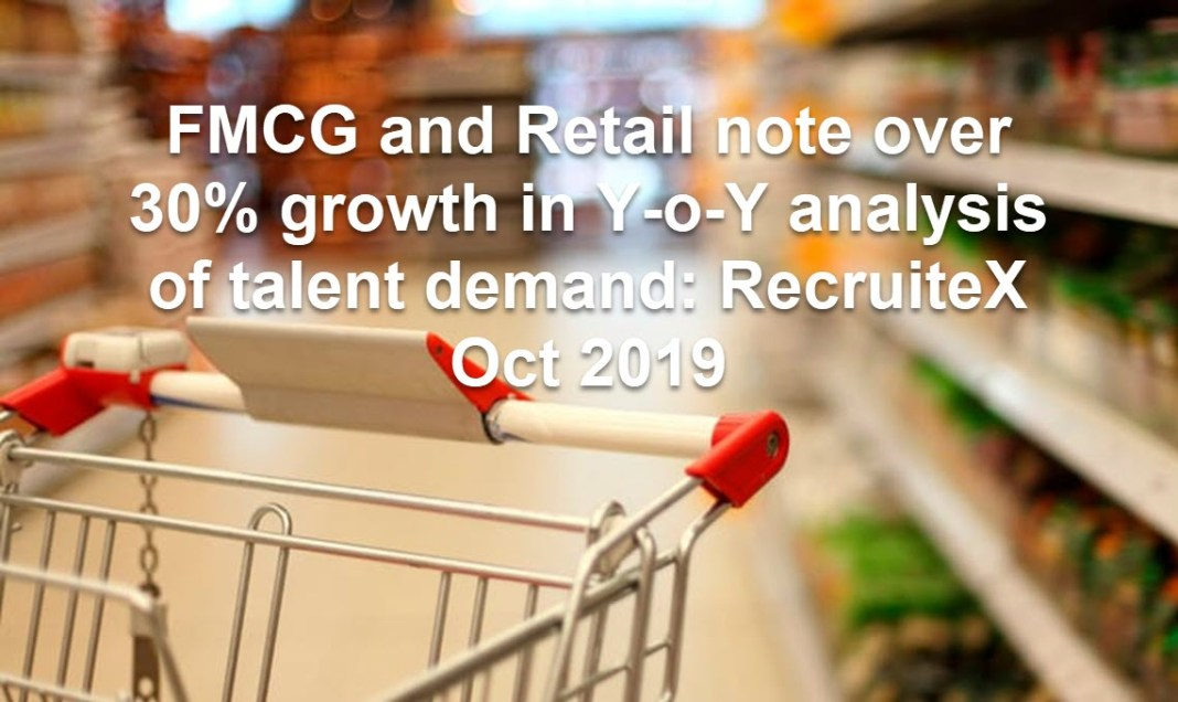 FMCG and Retail note over 30% growth in Y-o-Y analysis of talent demand: RecruiteX Oct 2019