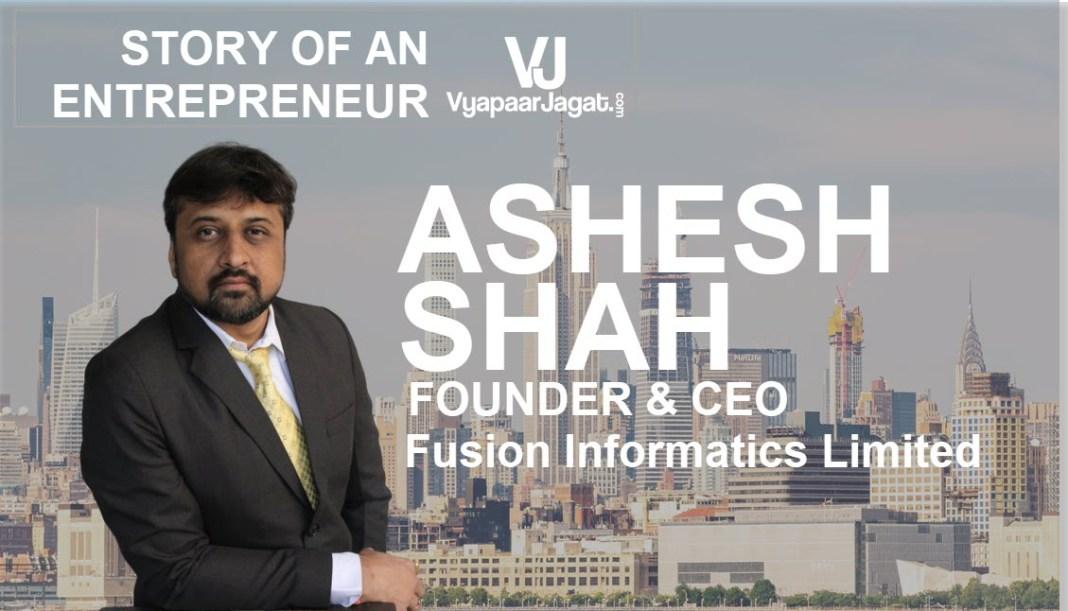 Ashesh Shah-Fusion Informatics Limited