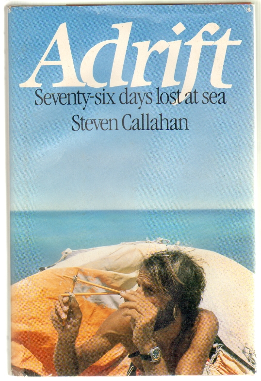 Adrift Seventy Six Days Lost At Sea Is Callahans Recollection Of His Time On An Emergency Life Raft After Being Shipwrecked In The Atlantic