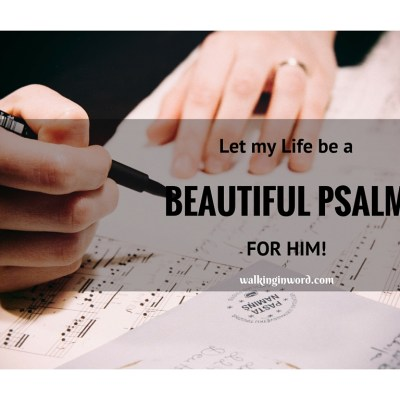 Let my life be a Beautiful Psalm for Him