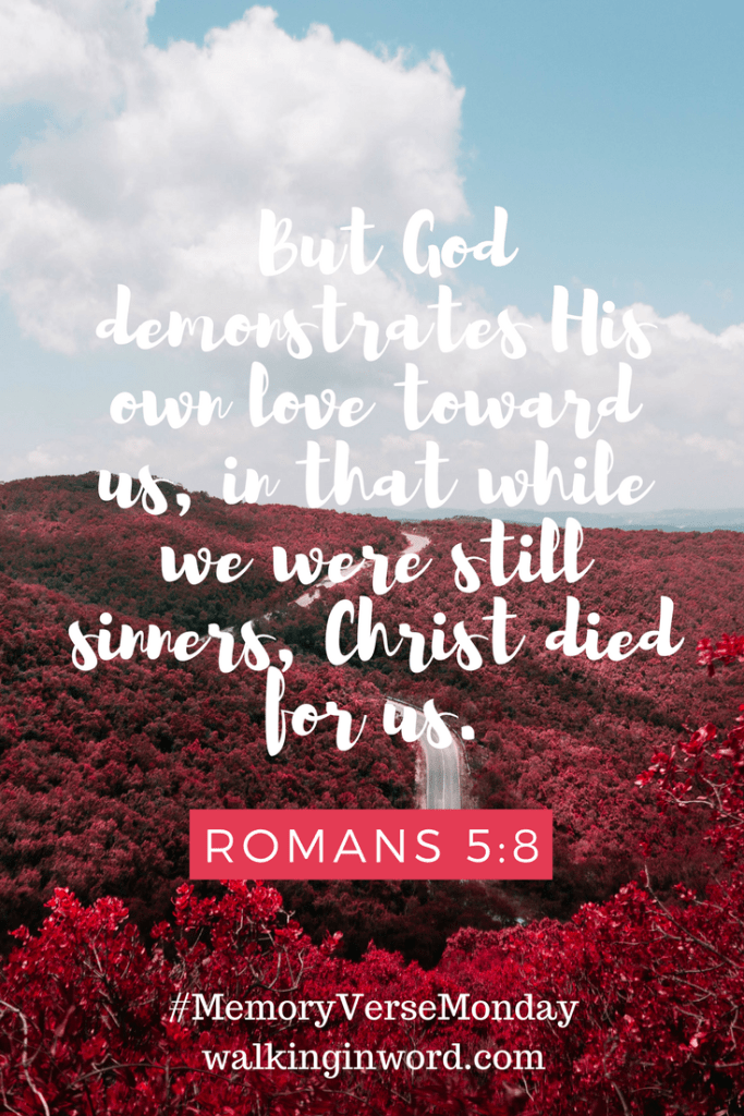 But God demonstrates His own love toward us, in that while we were still sinners, Christ died for us. Romans 5:8 #MemoryVerseMonday Week 6