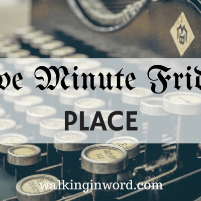 Five Minute Friday - Place