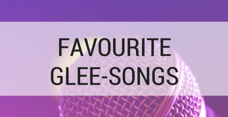 #TBT: Favourite Glee songs