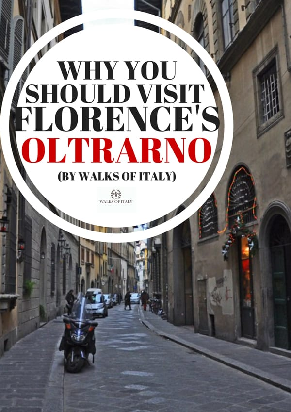 "Italian Florence: Florence's Oltrarno: Why Visit The ""Other Side"" Of The Arno"