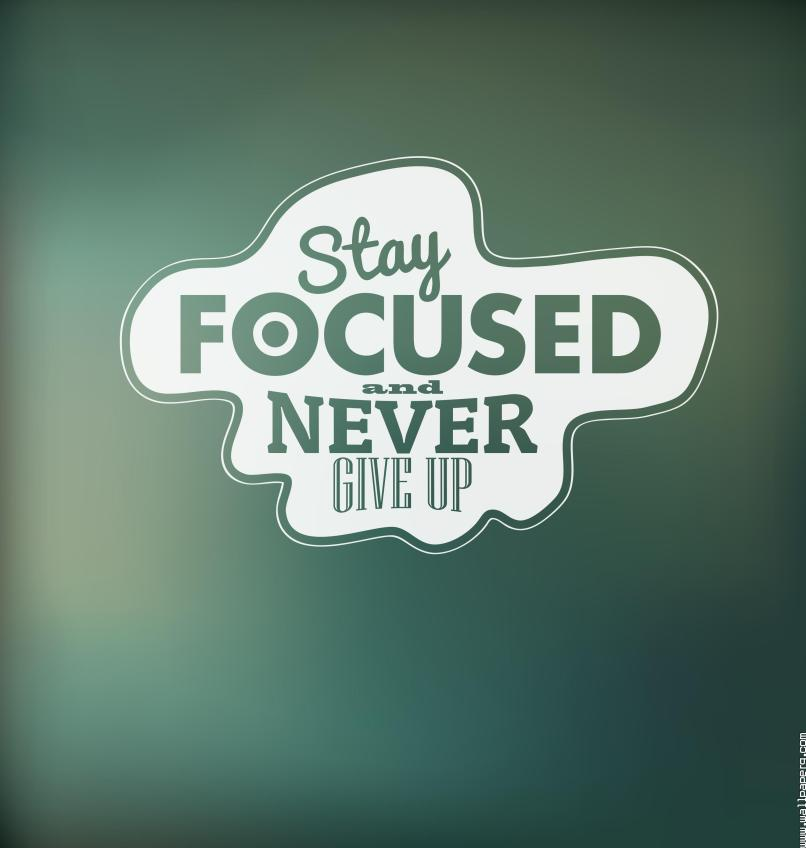 Wallpaper For Mobile Cell Phone Stay Foc And Never Give Up Motivational Quote