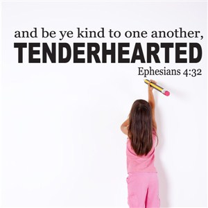 And Be Ye Kind To One Another Tenderhearted Ephesians 4