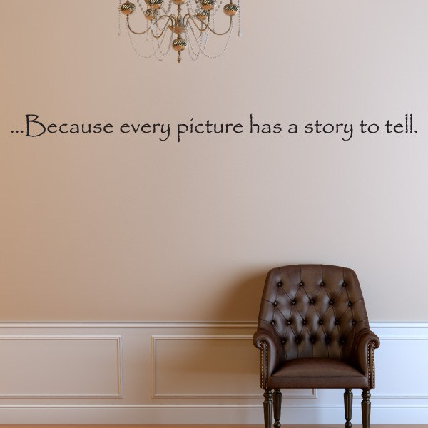Because Every Picture Has A Story To Tell Vinyl Wall Decal Wall Quote Wall Dcor