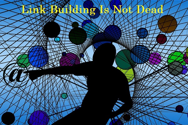 This is 2015, but Link Building is not dead