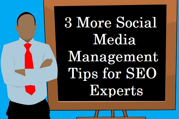 3 More Social Media Management Tips for SEO Experts