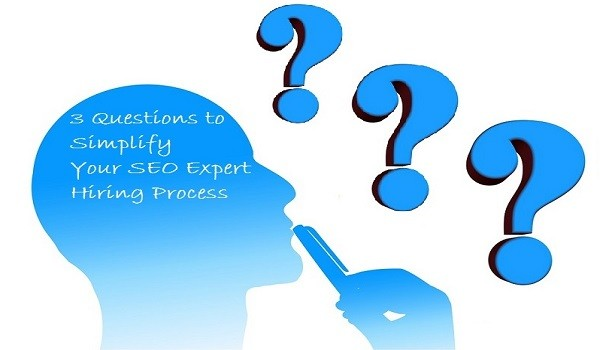 3 Questions to Simplify Your SEO Expert Hiring Process