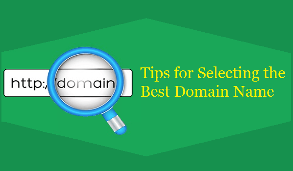 7 Top Tips for Selecting the Best Domain Name