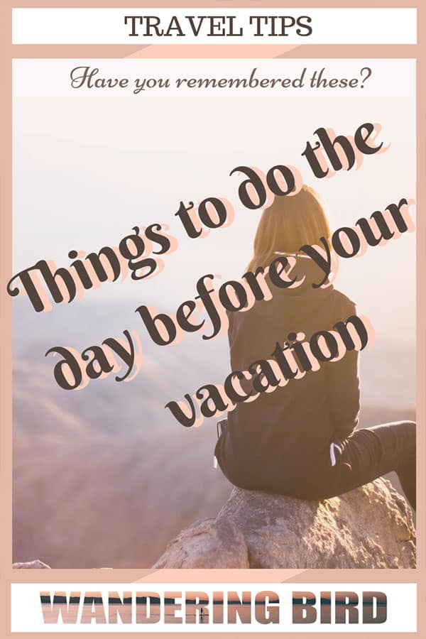 Things to do the day before your vacation- this is the day where you're likely top forget something. Spending 5 minutes making a list of these things will help you keep calm and enjoy the excitement of your upcoming trip! #travel #planning #tips #hacks #travelplanning #vacation #adventure #ideas #thingstodo
