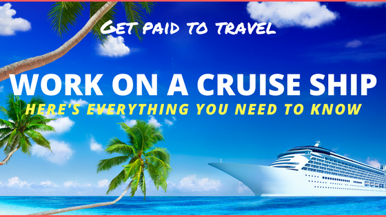 Work on a Cruise Ship - Get Paid to Travel