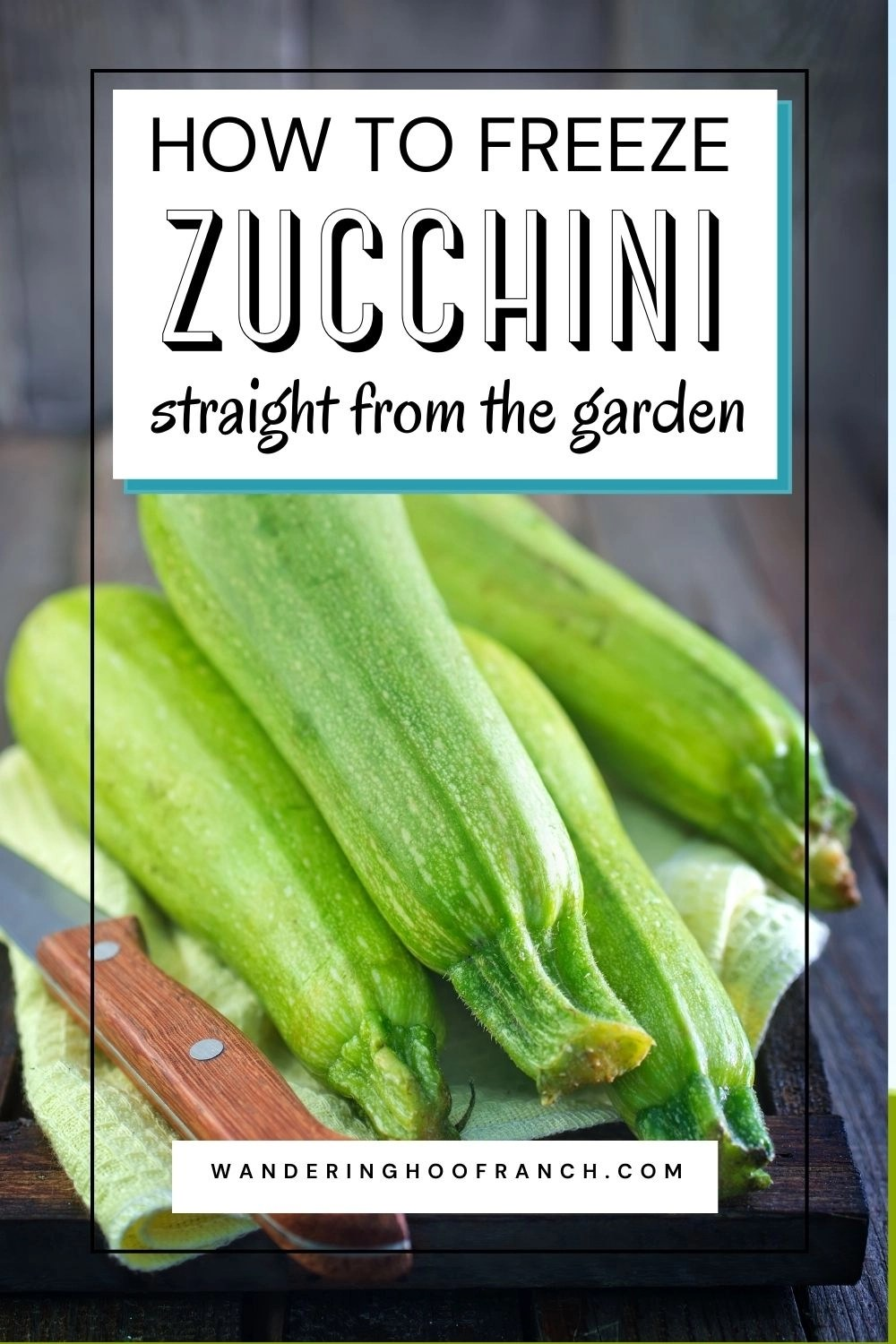 how to freeze zucchini straight from the garden pin stack of green zucchini sitting on country with dishcloth and knife