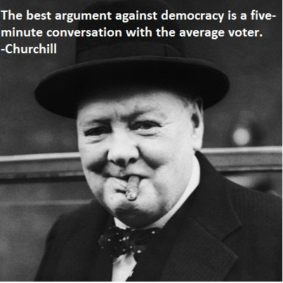 Best argument against democracy ~ Winston Churchill