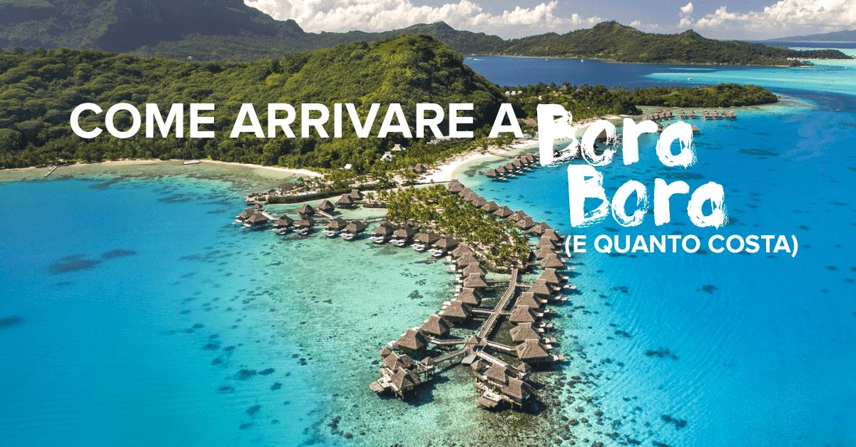 Come arrivare a Bora Bora e quanto costa (Polinesia Francese)