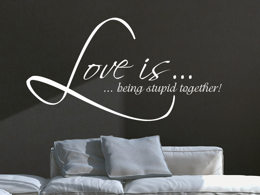 Wandtattoo Love Is Being Stupid Together Wandtattoode