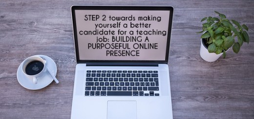 STEP 2 towards making yourself a better candidate for a teaching job: BUILDING A PURPOSEFUL ONLINE PRESENCE
