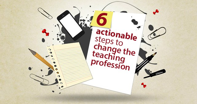 6 actionable steps to change the teaching profession